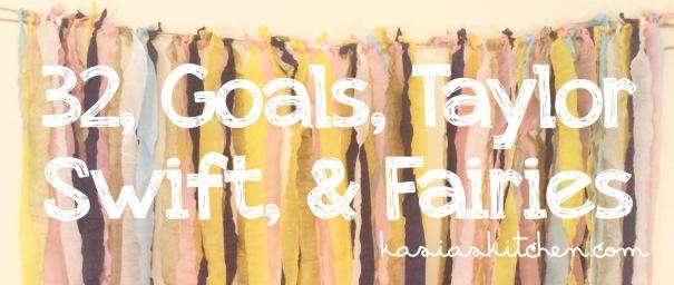 32, Goals, Taylor Swift, & Fairies